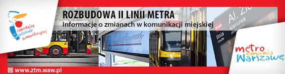Rozbudowa II linii metra - Zmiany w komunikacji miejskiej - serwis Zarządu Transportu Miejskiego
